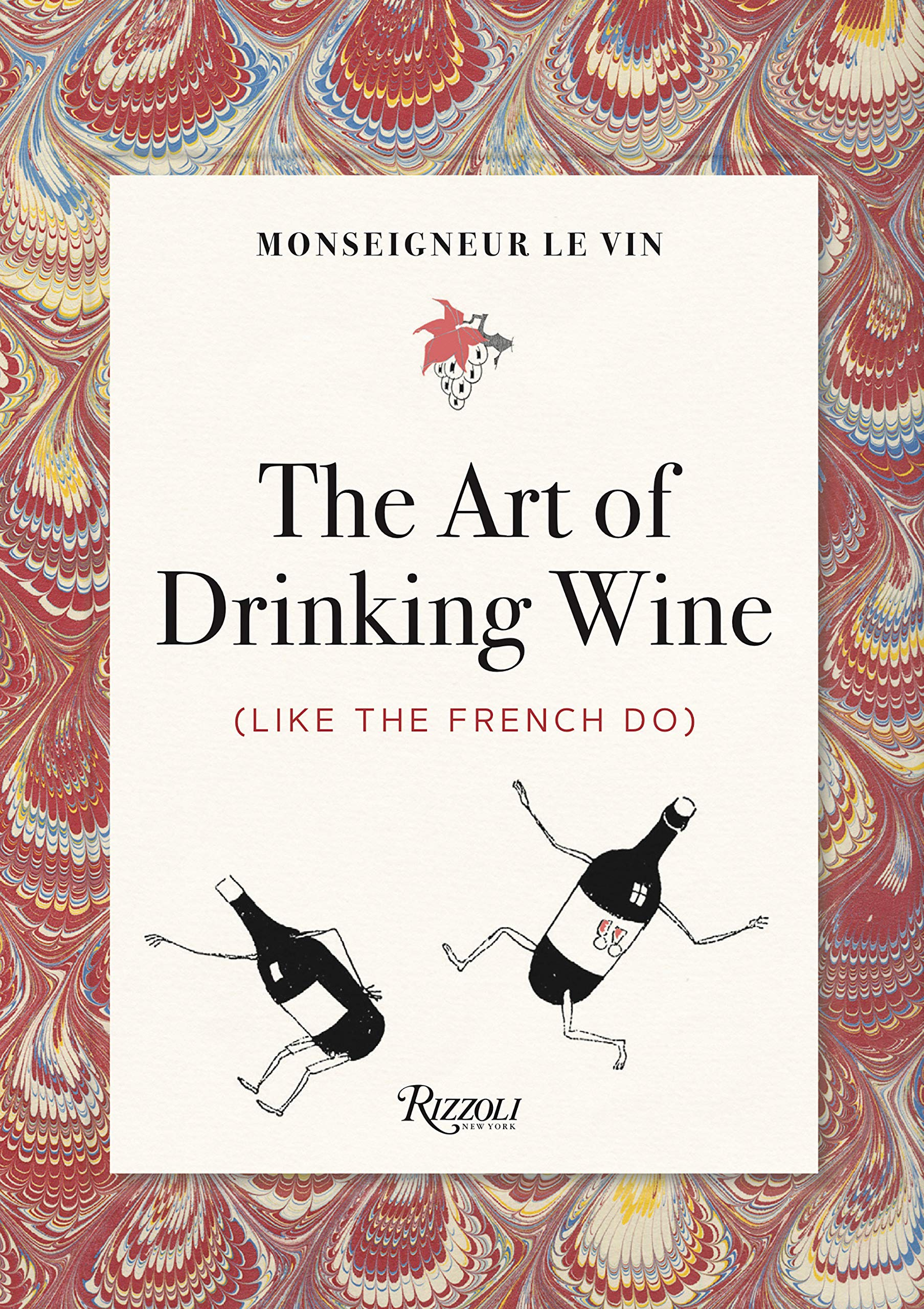 Monseigneur le Vin: The Art of Drinking Wine (Like the French Do) Book